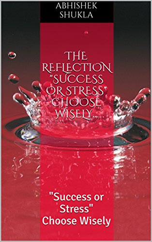 The Reflection Success or Stress Choose Wisely